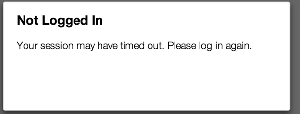 Error Message box - Not Logged In. Your session may have timed out. Please login again.